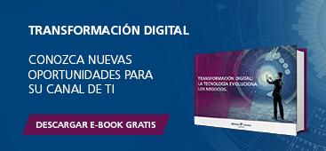 Transformación Digital. Conozca nuevas oportunidades para su canal de TI